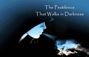 The Pestilence that Walks in Darkness