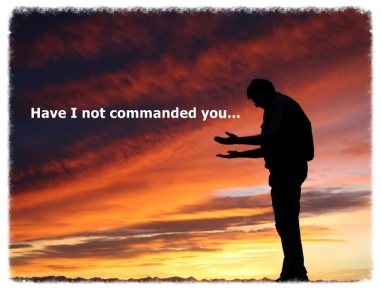 Have I not commanded you