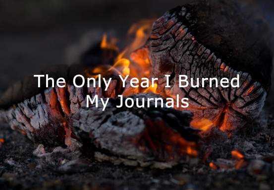 the-only-year-i-burned-my-journals2-fire
